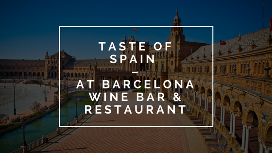 Taste of Spain at Barcelona Wine Bar & Restaurant