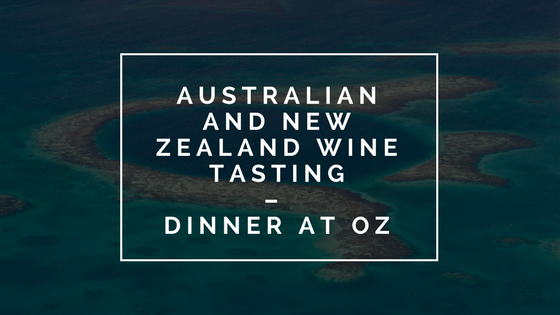 Australian and New Zealand Wine Tasting & Dinner at Oz