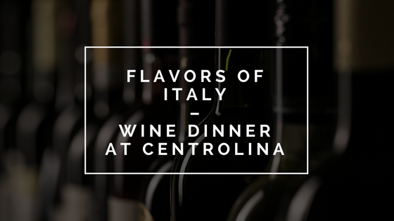 Flavors of Italy – Wine Dinner at Centrolina